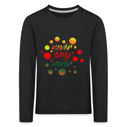 never say never - T-shirt manches longues Premium Enfant