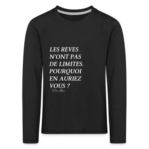 LES REVES N'ONT PAS DE LIMITES - T-shirt manches longues Premium Enfant