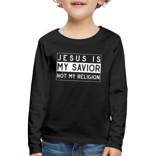 Jesus is my Savior not my Religion - Christlich - Kinder Premium Langarmshirt