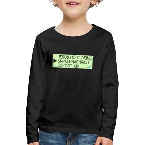 Jesus hört deine Sprachnachricht - Christlich - Kinder Premium Langarmshirt