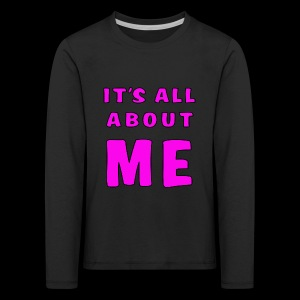 Its all about me - Kids' Premium Longsleeve Shirt