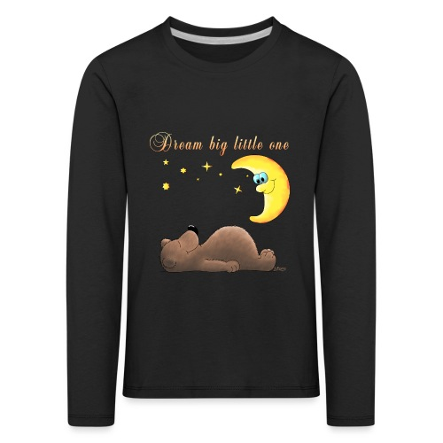 Dream big little one - Kinder Premium Langarmshirt