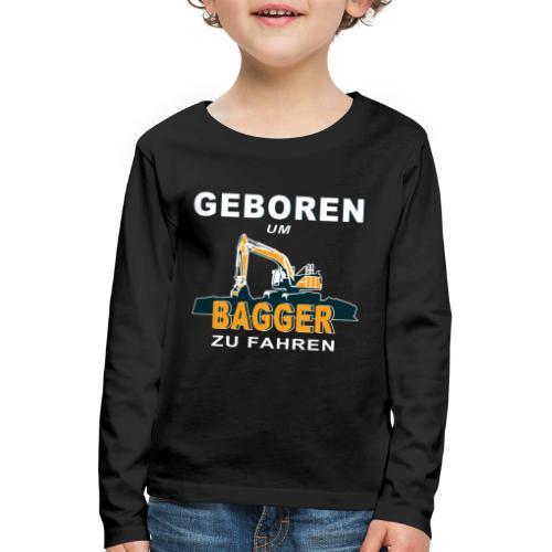 Geboren um Bagger zu fahren Bagger - Kinder Premium Langarmshirt