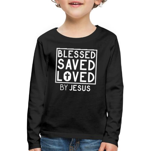 Blessed Saved Loved by Jesus - Christlich - Kinder Premium Langarmshirt