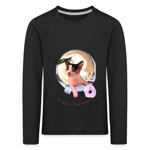 Ready for a cappuchino? - Kids' Premium Longsleeve Shirt