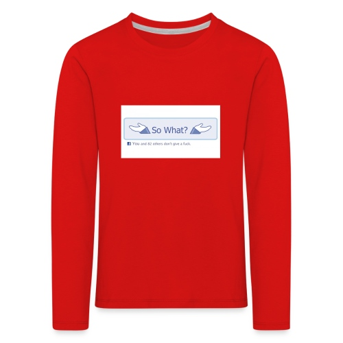 So What? - Kids' Premium Longsleeve Shirt