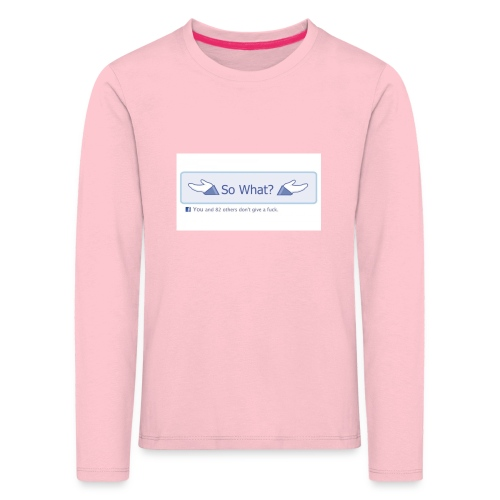 So What? - Kids' Premium Longsleeve Shirt
