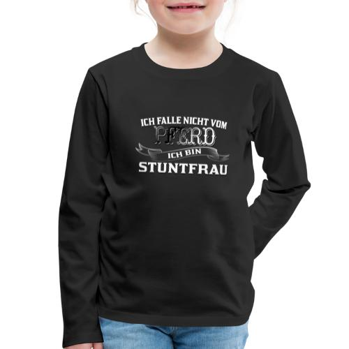 Ich falle nicht vom Pferd ich bin Stuntfrau Reiten - Kinder Premium Langarmshirt
