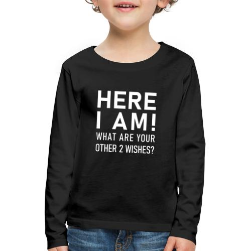 Here I am! - What are your other two wishes - Långärmad premium-T-shirt barn