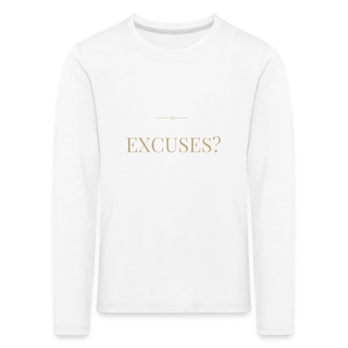 EXCUSES? Motivational T Shirt - Kids' Premium Longsleeve Shirt