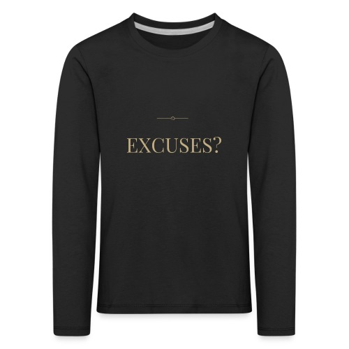 EXCUSES? Motivational T Shirt - Kids' Premium Longsleeve Shirt