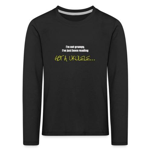 Got A Ukulele Grumpy - Kids' Premium Longsleeve Shirt