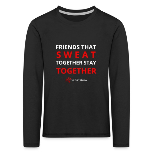 Friends that SWEAT together stay TOGETHER - Kinder Premium Langarmshirt