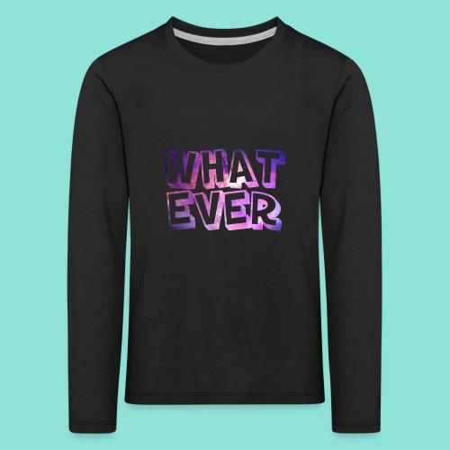 Whatever - Kinderen Premium shirt met lange mouwen