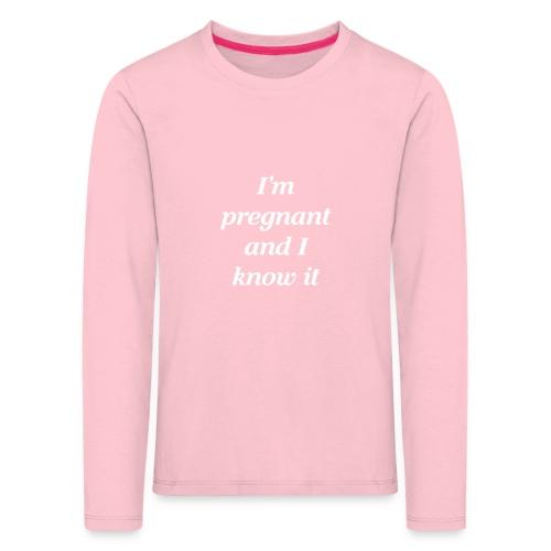 I'm pregnant and I know it - Kinder Premium Langarmshirt