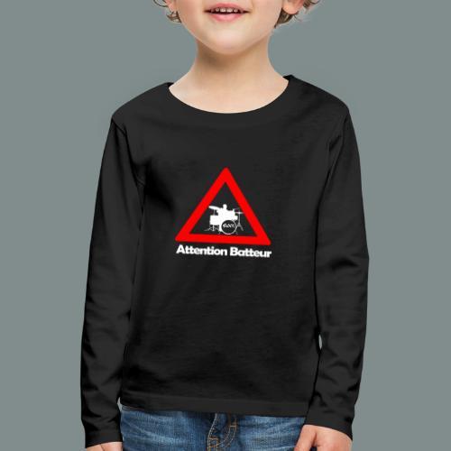 Attention batteur - cadeau batterie humour - T-shirt manches longues Premium Enfant