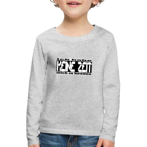 keine zeit - Kinder Premium Langarmshirt