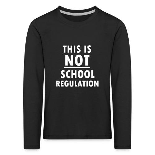 Not School Regulation - Kids' Premium Longsleeve Shirt