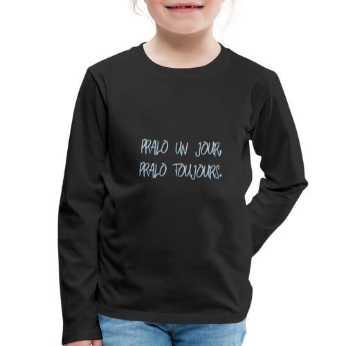 pralo un jour, pralo toujours - T-shirt manches longues Premium Enfant