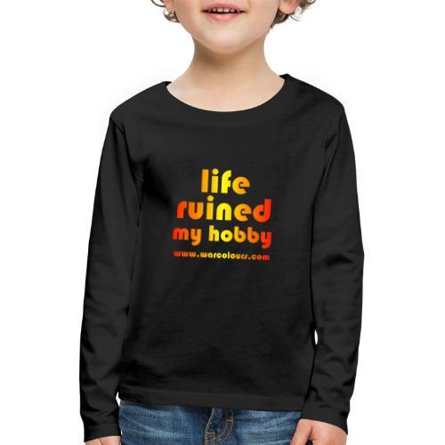 life ruined my hobby sunburst - Kids' Premium Longsleeve Shirt