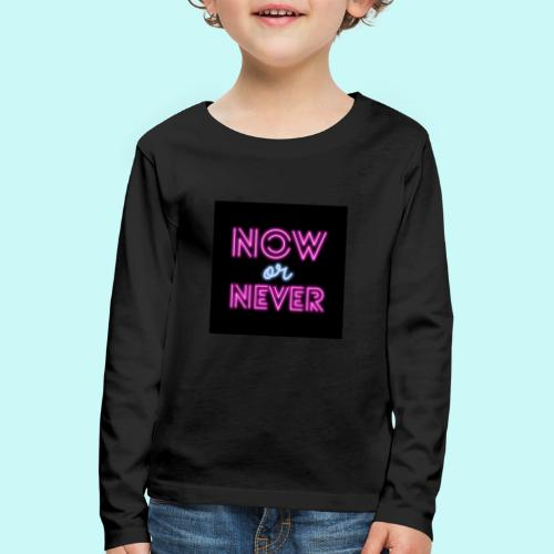 now or never - Kids' Premium Longsleeve Shirt