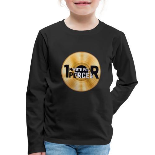 1 MINUTE POUR PERCER OFFICIEL - T-shirt manches longues Premium Enfant