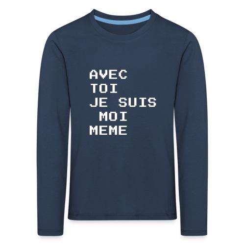avec toi je suis moi meme - T-shirt manches longues Premium Enfant