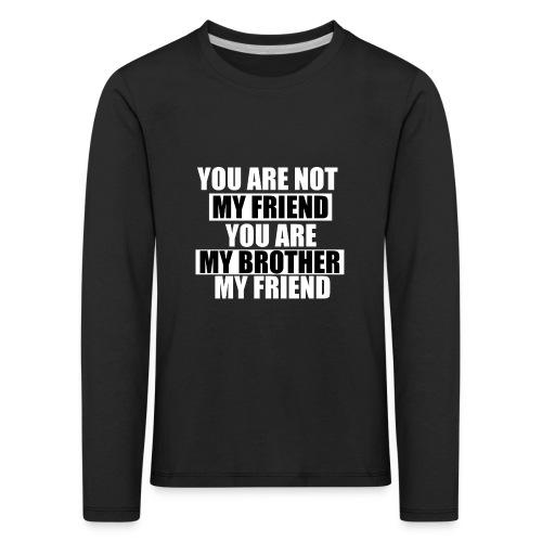 my friend - T-shirt manches longues Premium Enfant
