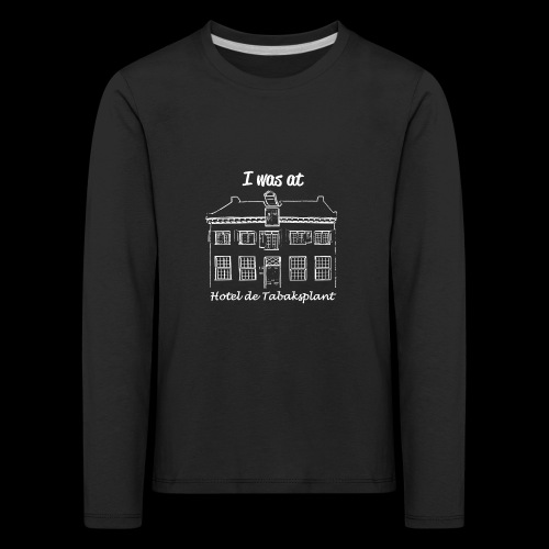 I was at Hotel de Tabaksplant WHITE - Kids' Premium Longsleeve Shirt