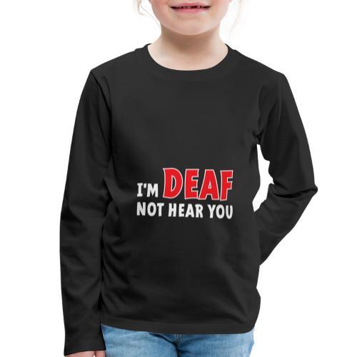 I'm deaf. Ik ben doof, ik hoor je niet. Doof. - Kinderen Premium shirt met lange mouwen