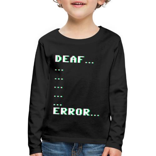 Deaf ... Error... - Kinder Premium Langarmshirt