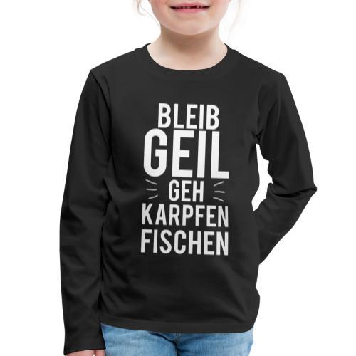 Bleib Geil geh Karpfen fischen - Kinder Premium Langarmshirt