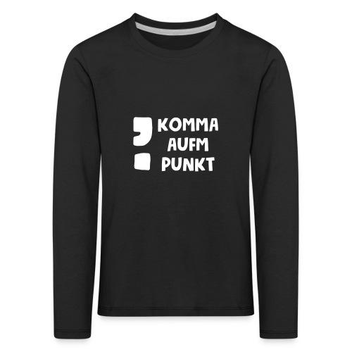 Komma aufm Punkt Spruch - Kinder Premium Langarmshirt