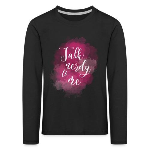 Talk Nerdy To Me - Kinderen Premium shirt met lange mouwen