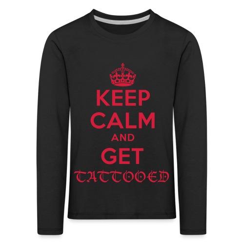 keep calm and get tattooed - Kinder Premium Langarmshirt