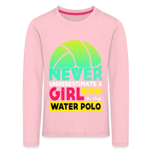 Never Underestimate A Girl Who Plays Water Polo - Kids' Premium Longsleeve Shirt