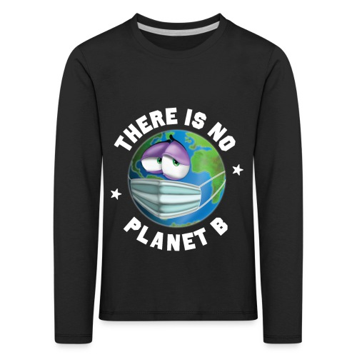 There Is No Planet B - 50th Earth Day - Warning - Maglietta Premium a manica lunga per bambini