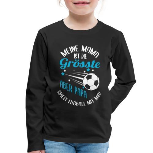 Papa Spielt Fußball Mit Mir - Kinder Premium Langarmshirt