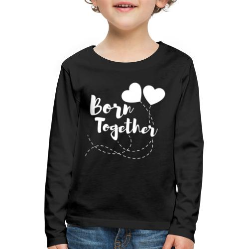 Born together Geschwister Zwillinge Partnerlook - Kinder Premium Langarmshirt