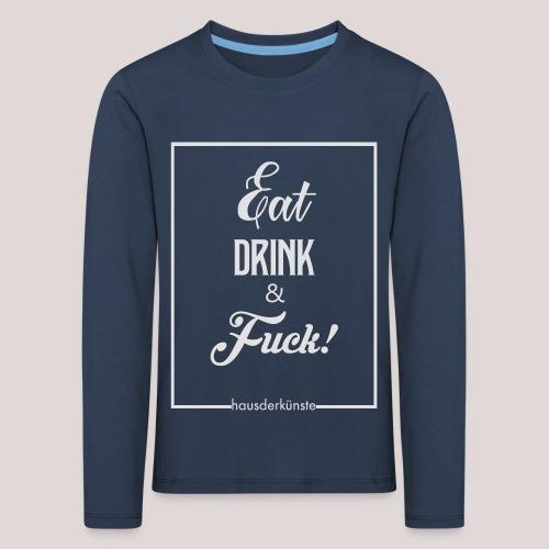 eat, drink & fuck! - Maglietta Premium a manica lunga per bambini