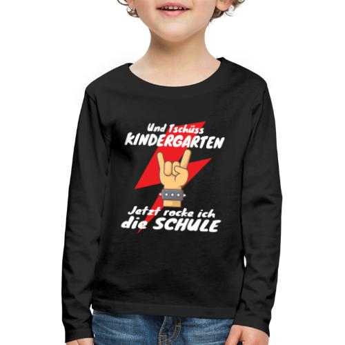 Tschüss Kindergarten Jetzt rocke ich die Schule - Kinder Premium Langarmshirt