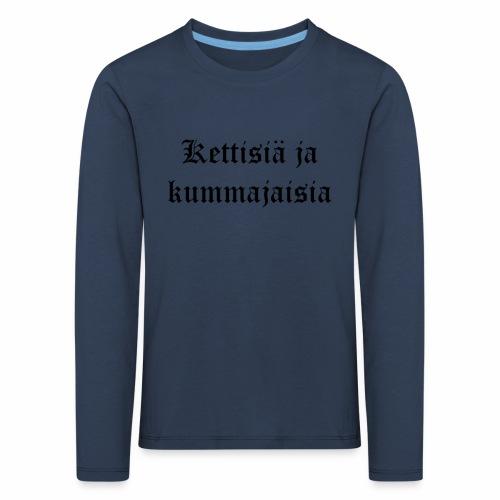 Kettisiä ja kummajaisia - Lasten premium pitkähihainen t-paita