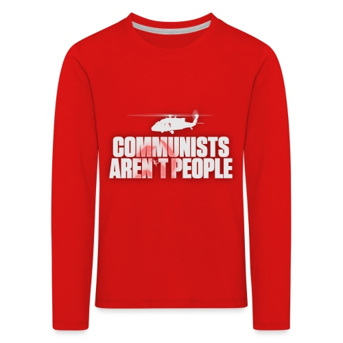 Communists aren't People (White) (No uzalu logo) - Kids' Premium Longsleeve Shirt