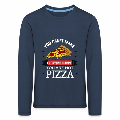 You can't make everyone Happy - You are not Pizza - Kinder Premium Langarmshirt