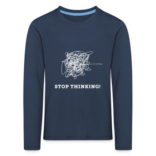Stop Thinking - Kinder Premium Langarmshirt