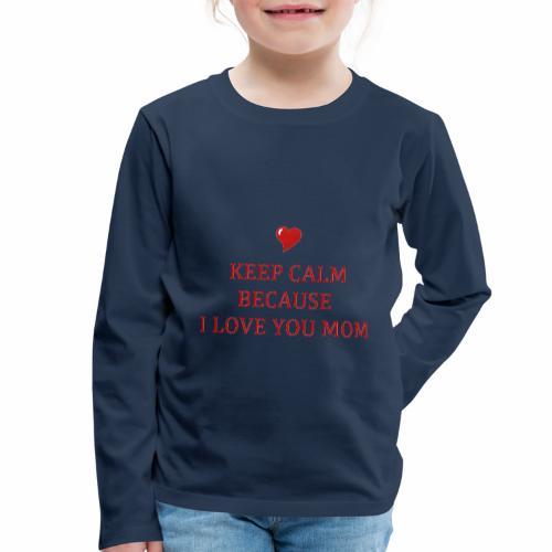 KEEP CALM I LOVE YOU MOM - T-shirt manches longues Premium Enfant