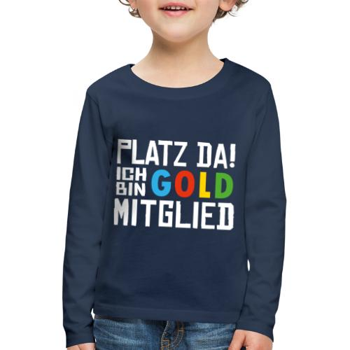 SuK - Platz Da! Ich bin GOLD Mitglied - Kinder Premium Langarmshirt