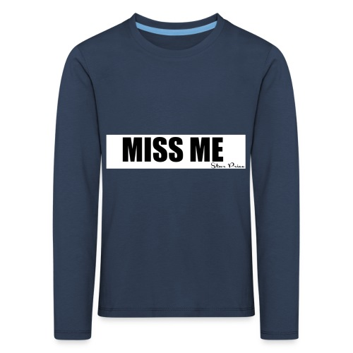 MISS ME - Kids' Premium Longsleeve Shirt