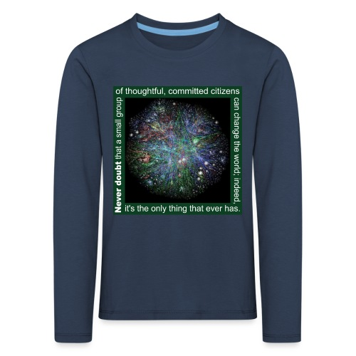 Never doubt that a small group/change the world. - Kids' Premium Longsleeve Shirt