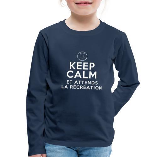 Keep calm et attends la récréation - T-shirt manches longues Premium Enfant